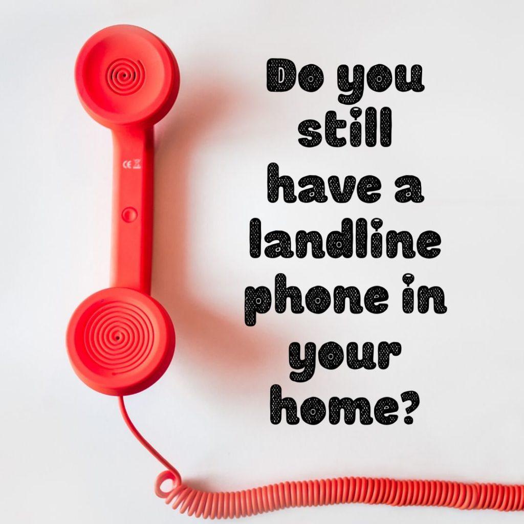 do you still have a landline phone?